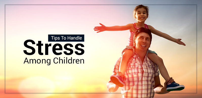 Tips To Handle Stress Among Children