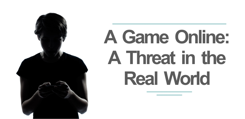 A Game Online: A Threat in the Real World
