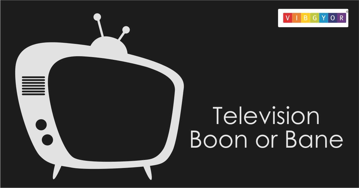 Television - Boon or Bane - VIBGYOR's Reading corner